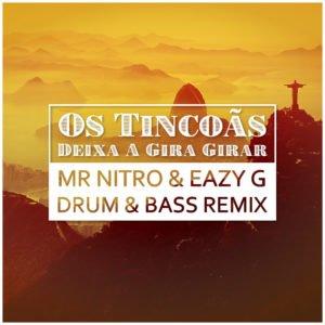 Os Tincoas - Deixa A Gira Girar (Mr Nitro & Eazy G DnB Remix) Free Download