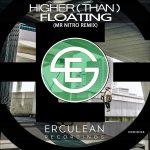 Higher (Than) - Floating (Mr Nitro Remix) | Erculean ERC034